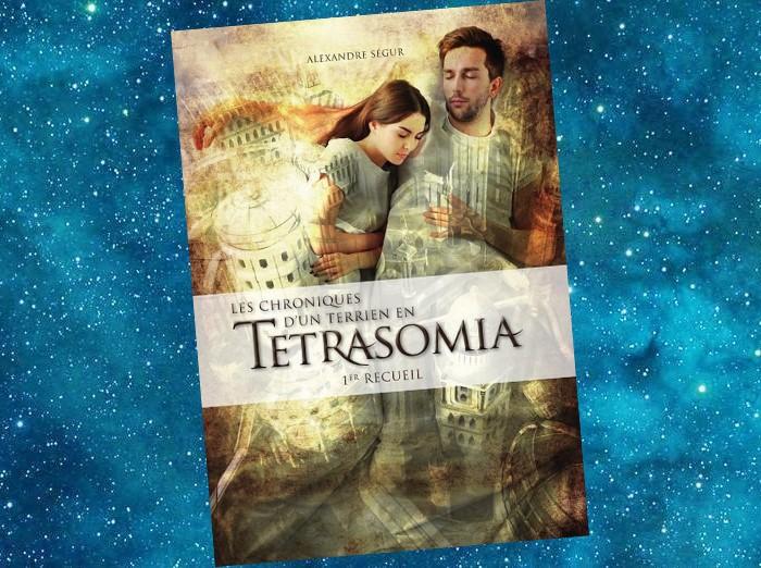 Les Chroniques d'un Terrien en Tetrasomia - 1er Recueil (Alexandre Ségur)