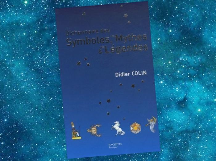 Dictionnaire des Symboles, Mythes et Légendes (Didier Colin)