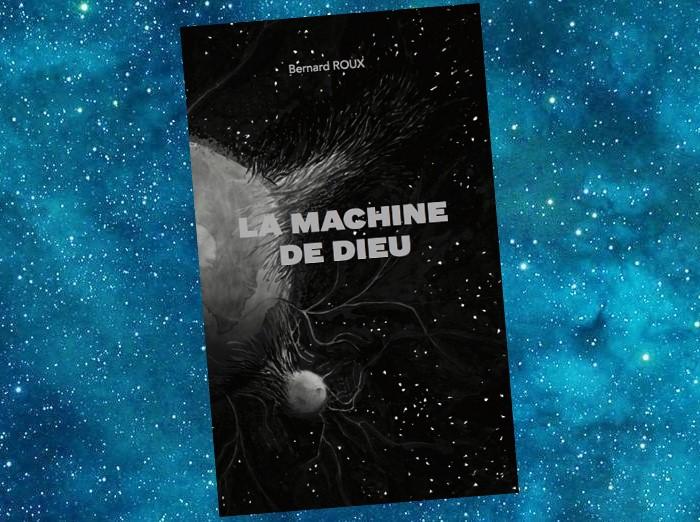 La Machine de Dieu   Bernard Roux   2019