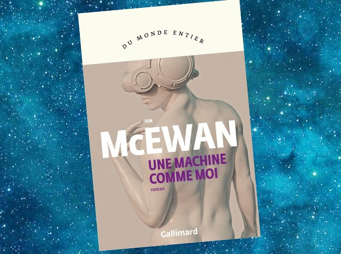 Une Machine comme Moi (Machines Like Me, Ian McEwan, 2019)