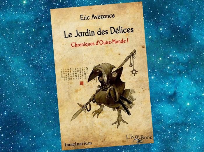 Chroniques d'Outre-Monde - Tome 1 - Le Jardin des Délices (Eric Avezance)