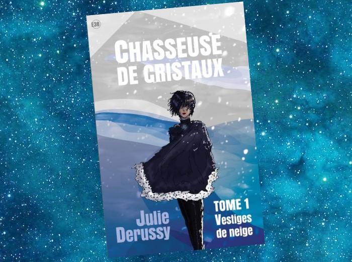 Chasseuse de Cristaux - Tome 1 - Vestiges de Neige (Julie Derussy)