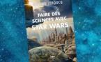 Faire des Sciences avec Star Wars (Roland Lehoucq)