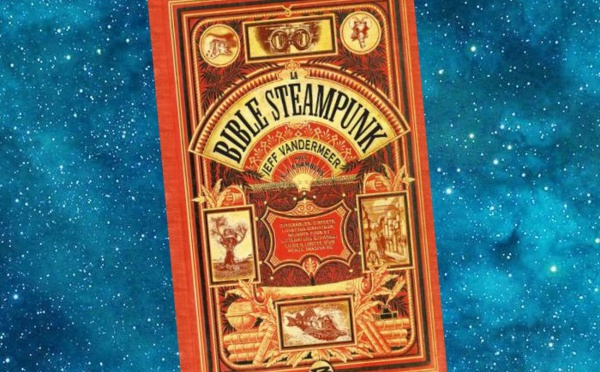 La Bible Steampunk (Jeff Vandermeer, S.J. Chambers)