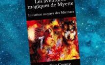 Les Aventures magiques de Myette - Tome 1 - Initiation au Pays des Micmacs (Caroline Comte)